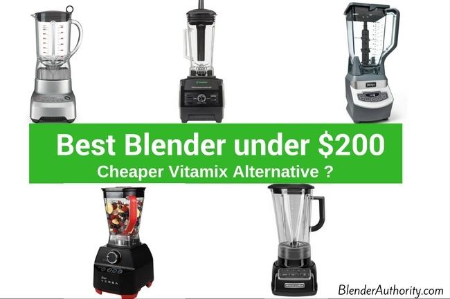 Best Blenders under $200 - Cheaper Vitamix Alternative