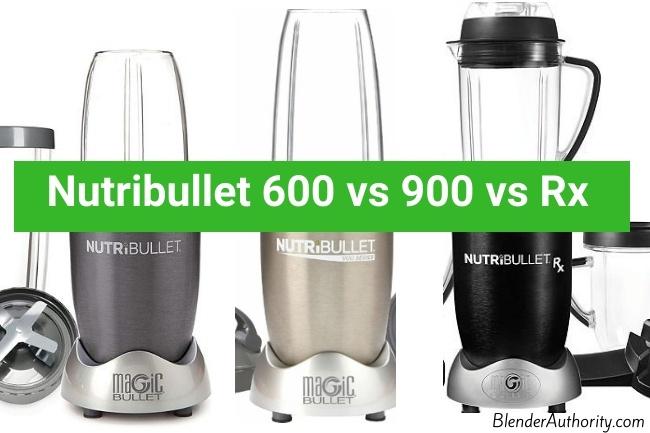 Nutribullet 600 vs 900 vs Rx Comparison