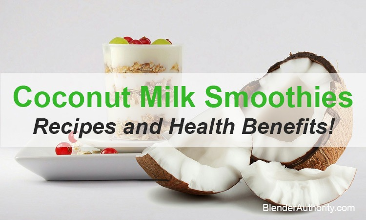 Coconut Milk Smoothies 3 Recipes and Health Benefits
