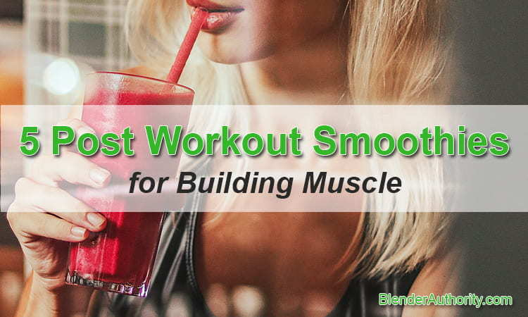 5 Post Workout Smoothies for Building Muscle