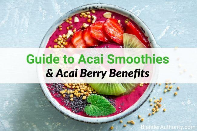 Acai Berry Smoothie Recipes and Benefits