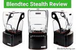 Blendtec Stealth Review
